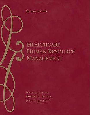 Healthcare Human Resource Management - Flynn, Walter J, and Mathis, Robert L, and Jackson, John H