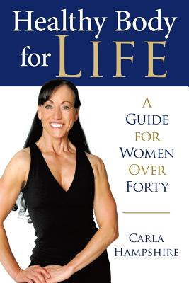 Healthy Body for Life: A Guide for Women Over Forty - Hampshire, Carla