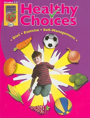 Healthy Choices, Grades 1-3: A Positive Approach to Healthy Living: Self-Management, Diet, Exercise - Didax (Creator)