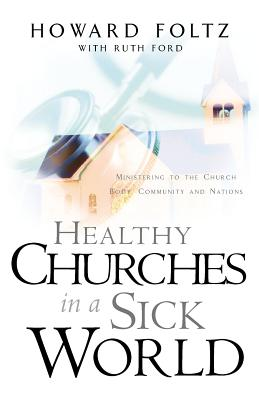 Healthy Churches in a Sick World - Foltz, Howard, Dr.