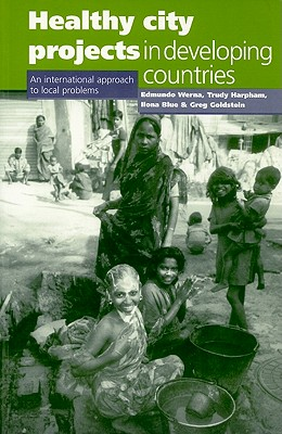 Healthy City Projects in Developing Countries: An International Approach to Local Problems - Werna, Edmundo, and Harpham, Trudy (Editor), and Blue, Ilona (Editor)