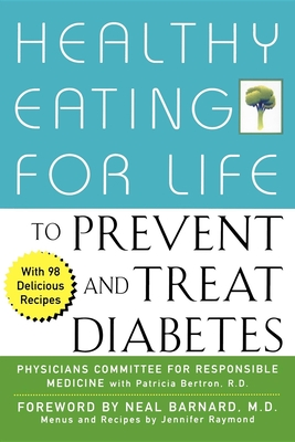 Healthy Eating for Life to Prevent and Treat Diabetes - Physicians Committee for Responsible Medicine, and Barnard, Neal D, M.D. (Foreword by), and Physicians Comm, Comm