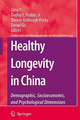 Healthy Longevity in China: Demographic, Socioeconomic, and Psychological Dimensions - Zeng, Yi (Editor), and Poston, Dudley L (Editor), and Ashbaugh Vlosky, Denese (Editor)