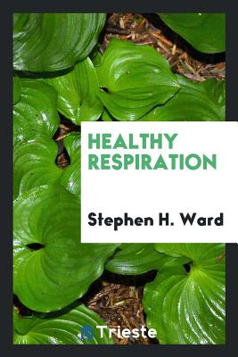 Healthy Respiration - Ward, Stephen H