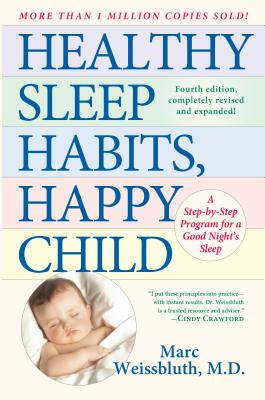 Healthy Sleep Habits, Happy Child: A Step-By-Step Program for a Good Night's Sleep - Weissbluth, Marc, MD