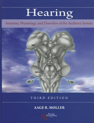 Hearing: Anatomy, Physiology, and Disorders of the Auditory System (Revised) - Moller, Aage R, and Mller, Aage R
