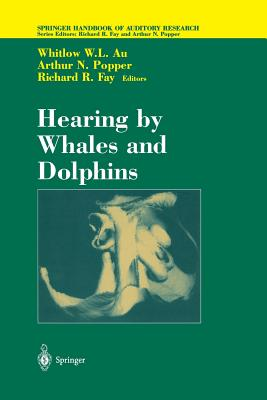 Hearing by Whales and Dolphins - Au, Whitlow W L (Editor), and Fay, Richard R (Editor)