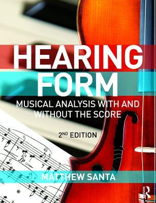 Hearing Form - Textbook and Anthology Pack: Musical Analysis With and Without the Score - Santa, Matthew