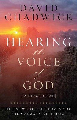 Hearing the Voice of God: He Knows You, He Loves You, He's Always with You - Chadwick, David