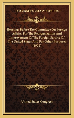 Hearings Before the Committee on Foreign Affairs, for the Reorganization and Improvement of the Foreign Service of the United States and for Other Purposes (1922) - United States Congress