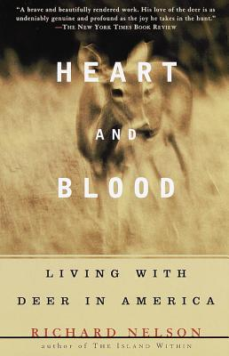 Heart and Blood: Living with Deer in America - Nelson, Richard, Dr.