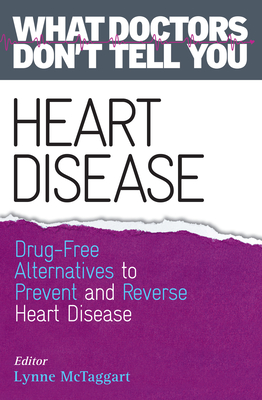 Heart Disease: Drug-Free Alternatives to Prevent and Reverse Heart Disease - McTaggart, Lynne (Editor)
