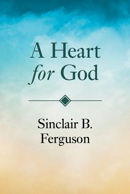 Heart for God - Ferguson, Sinclair B