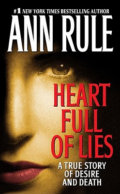 Heart Full of Lies: A True Story of Desire and Death - Rule, Ann
