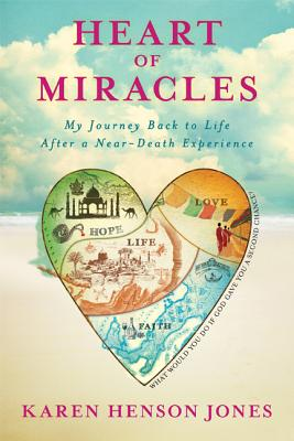 Heart of Miracles: My Journey Back to Life After a Near-Death Experience - Henson Jones, Karen