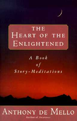 Heart of the Enlightened: A Book of Story Meditations - De Mello, Anthony