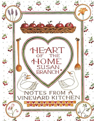 Heart of the Home: Notes from a Vineyard Kitchen - Branch, Susan