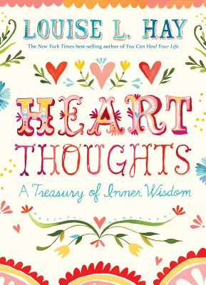 Heart Thoughts: A Treasury of Inner Wisdom - Hay, Louise L.
