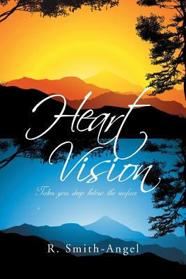 Heart Vision: Takes You Deep Below the Surface - Smith-Angel, R