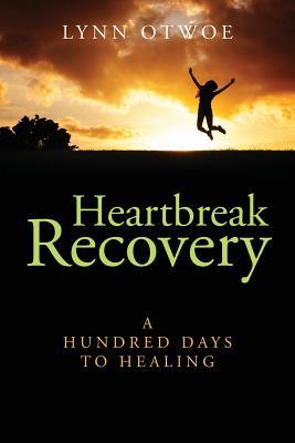 Heartbreak Recovery: A Hundred Days to Healing - Otwoe, Lynn