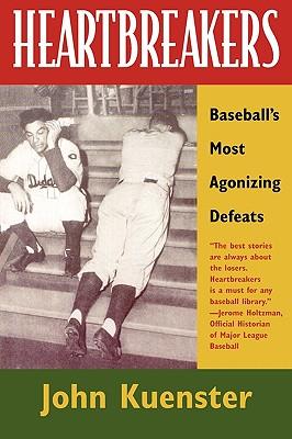 Heartbreakers: Baseball's Most Agonizing Defeats - Kuenster, John
