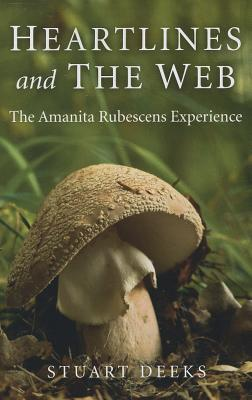 Heartlines and the Web: The Amanita Rubescens Experience - Deeks, Stuart