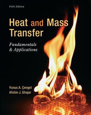 Heat and Transfer: Fundamentals & Applications - Cengel, Yunus A, and Ghajar, Afshin J