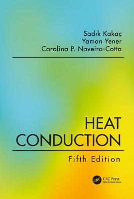Heat Conduction, Fifth Edition - Kakac, Sadik, and Yener, Yaman, and Naveira-Cotta, Carolina P.