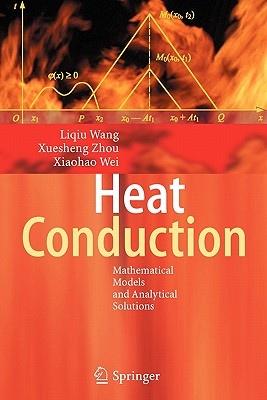 Heat Conduction: Mathematical Models and Analytical Solutions - Wang, Liqiu, and Zhou, Xuesheng, and Wei, Xiaohao