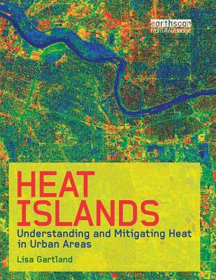 Heat Islands: Understanding and Mitigating Heat in Urban Areas - Gartland, Lisa Mummery