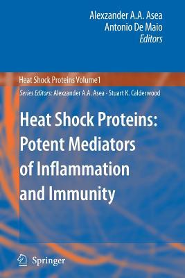 Heat Shock Proteins: Potent Mediators of Inflammation and Immunity - Asea, Alexzander A. A. (Editor), and Maio, Antonio de (Editor)