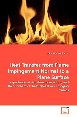 Heat Transfer from Flame Impingement Normal to a Plane Surface - Baukal, Charles E, Jr.