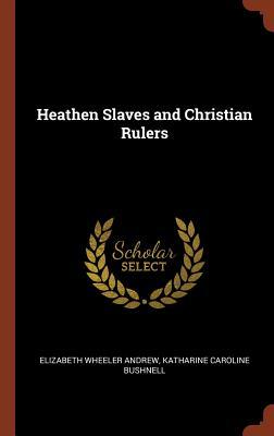 Heathen Slaves and Christian Rulers - Andrew, Elizabeth Wheeler