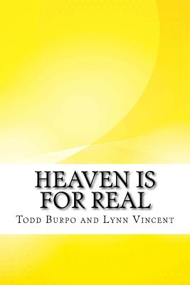 Heaven Is for Real - Burpo, Todd, and Vincent, Lynn