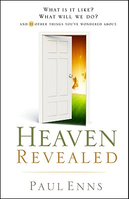 Heaven Revealed: What Is It Like? What Will We Do?... and 11 Other Things You've Wondered about - Enns, Paul