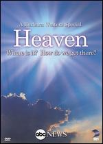 Heaven: Where Is It? How Do We Get There?