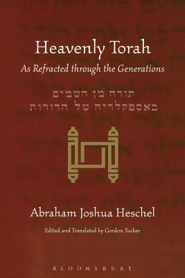 Heavenly Torah: As Refracted Through the Generations - Heschel, Abraham Joshua, and Tucker, Gordon, Rabbi, PhD (Editor), and Levin, Leonard (Editor)