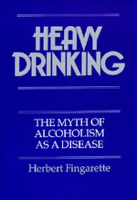 Heavy Drinking - Fingarette, Herbert