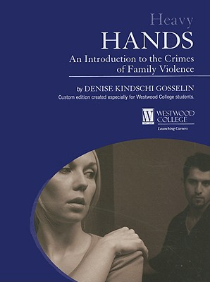Heavy Hands: An Introduciton to the Crimes of Family Violence - Gosselin, Denise Kindschi