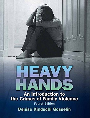Heavy Hands: An Introduction to the Crime of Intimate and Family Violence - Gosselin, Denise Kindschi