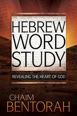 Hebrew Word Study: Revealing the Heart of God - Bentorah, Chaim, and Minch, Andrew (Foreword by)