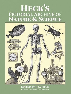 Heck's Pictorial Archive of Nature and Science: With Over 5,500 Illustrations - Heck, J G (Editor)