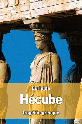 Hecube - Euripide, and Artaud, Nicolas (Translated by)