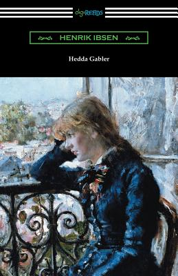 Hedda Gabler - Ibsen, Henrik, and Gosse, Edmund (Translated by), and Archer, William (Translated by)