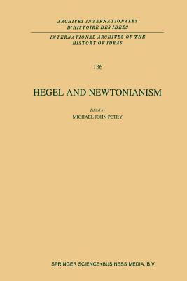 Hegel and Newtonianism - Petry, Michael John (Editor)