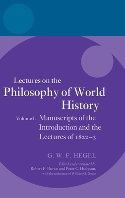 Hegel: Lectures on the Philosophy of World History, Volume I: Manuscripts of the Introduction and the Lectures of 1822-1823 - Hodgson, Peter C, and Hegel, Georg Wilhelm Friedrich, and Brown, Robert F (Editor)