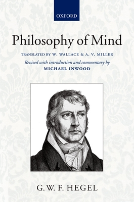 Hegel: Philosophy of Mind - Hegel, Georg Wilhelm Friedri, and Wallace, William (Translated by), and Miller, A V (Translated by)