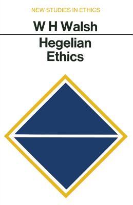 Hegelian Ethics - Walsh, W H, Professor