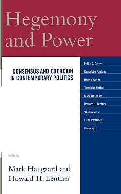 Hegemony and Power: Consensus and Coercion in Contemporary Politics - Haugaard Mark, and International Political Science Association, and International Political Science Associat