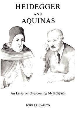 Heidegger and Aquinas - Caputo, John D